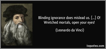quote-blinding-ignorance-does-mislead-us-o-wretched-mortals-open-your-eyes-leonardo-da-vinci-1906051